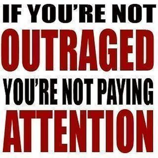 If-youre-not-outraged-youre-not-paying-attention