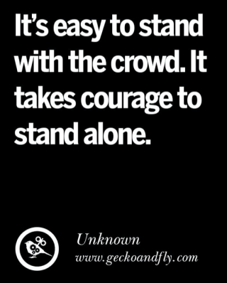 It takes courage to stand alone
